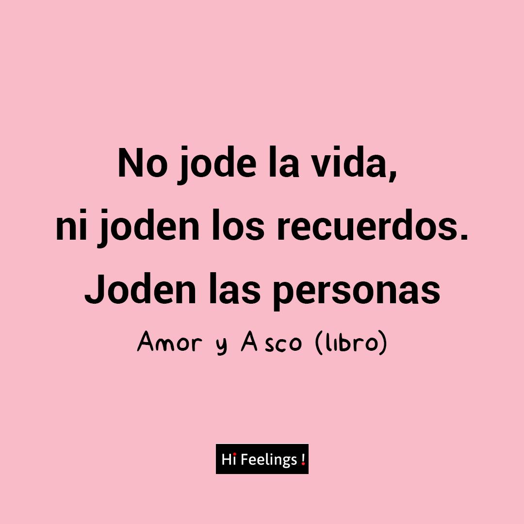 Frases De Amor Y Asco No Jode La Vida Ni Joden Los