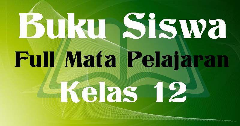 Download Buku Siswa Sma Kelas 12 Mapel Bahasa Indonesia Kurikulum 2013 Revisi 2018 Buku Kurikulum Matematika