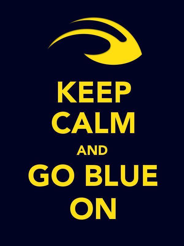 Keep Calm Go Blue Keep Calm Go Blue Michigan Michigan Wolverines