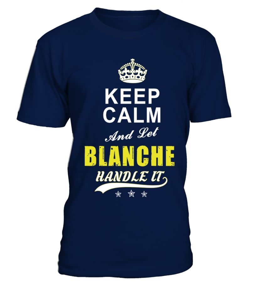 Blanche Keep Calm And Let Handle It  => Check out this shirt by clicking the image, have fun :) Please tag, repin & share with your friends who would love it. #hoodie #ideas #image #shirt #tshirt #sweatshirt #tee #gift #perfectgift #birthday #Christmas