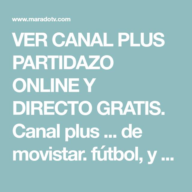 Ver Canal Plus Partidazo Online Y Directo Gratis Canal Plus De Movistar Fútbol Y En Especial A La Liga Española Futbol En Vivo Partido De Futbol Fútbol