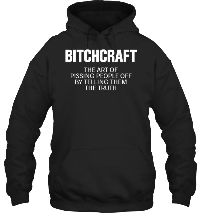 Bitchcraft The Art Of Pissing People Off Funny Hoodie Women Outfit Funny Sassy Sayings Hoodie Womens Fashion