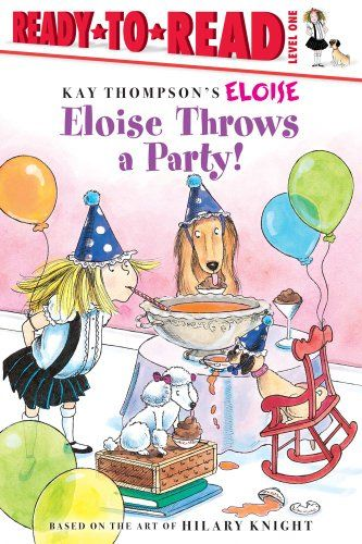A Favorite Of The Inspired Parent Eloise Throws A Party By Kay Thompson This Was Our Toddler S Favorite Eloise Book When Hilary Knight Eloise Throw A Party
