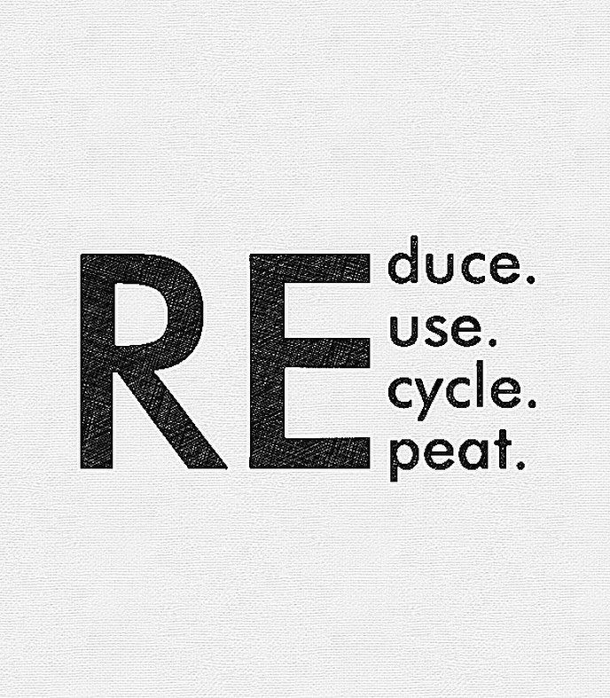 Reduce. Reuse. Recycle. Repeat ♻ • Reduce your consumption