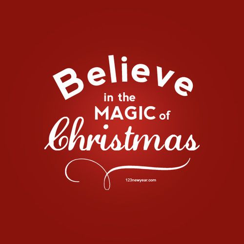 Believe In The Magic Of Christmas Holidays Christmas Christmas Quotes Cute Ch Christmas Greetings Quotes Christmas Quotes For Friends Merry Christmas Greetings
