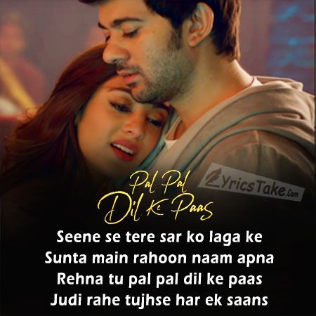 Pal Pal Dil Ke Paas Lyrics Arijit Singh Title Song Romantic Song Lyrics Love Song Quotes Love Songs Lyrics