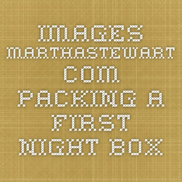 images.marthastewart.com packing a first night box