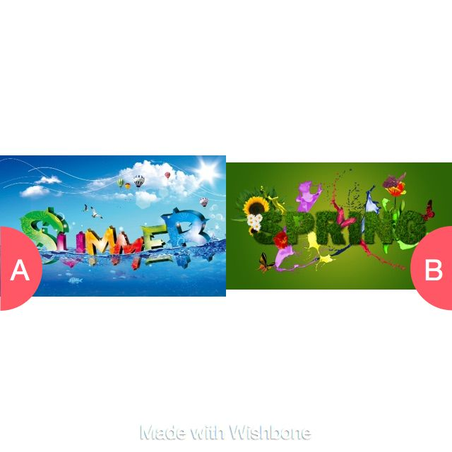 Summer or spring  Tap to vote http://sms.wishbo.ne/U1ak/tMInH0W65u