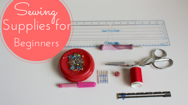 Sewing Supplies for Beginners. - Sewing Tips