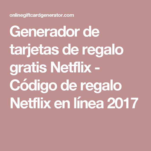 Generador De Tarjetas De Regalo Gratis Netflix Código De Regalo Netflix En Línea 2017 Tarjetas De Regalo Códigos De Netflix Tarjeta De Regalo Netflix