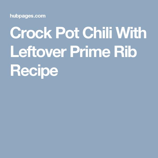 Crock-Pot Chili With Leftover Prime Rib Recipe | Prime rib ...