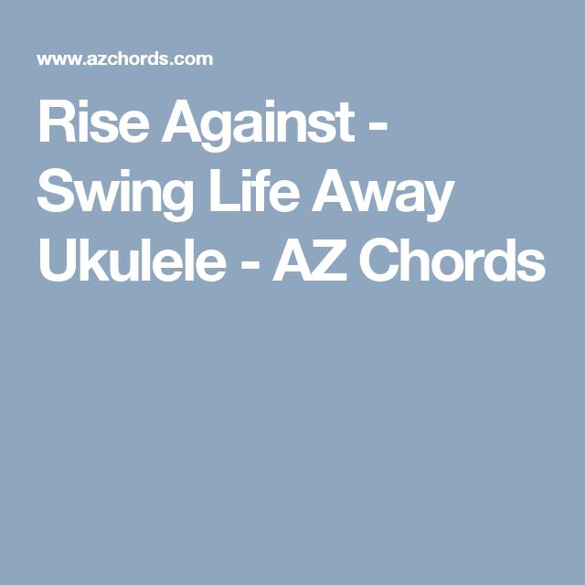Rise Against - Swing Life Away Ukulele - AZ Chords | ukulele | Pinterest