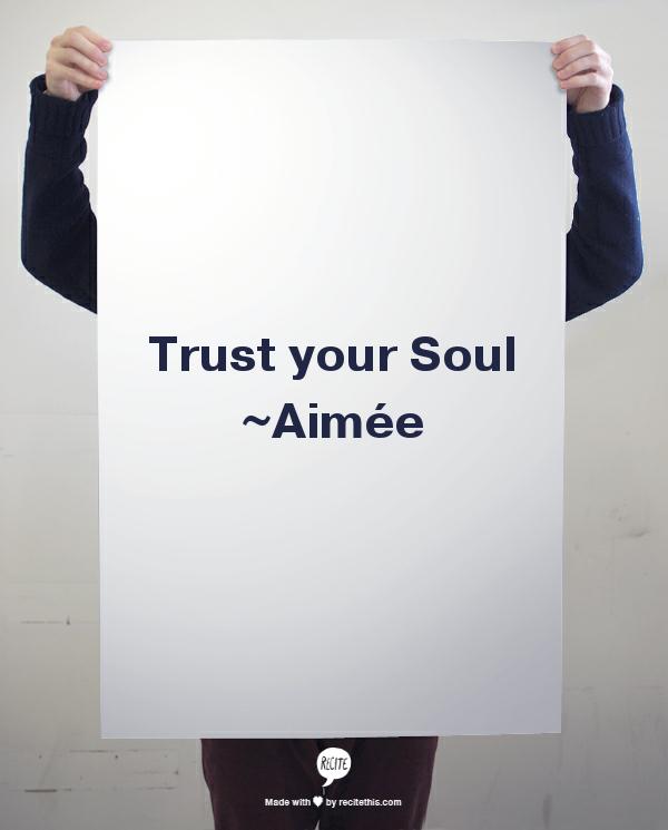Trust your Soul  ~Aimée