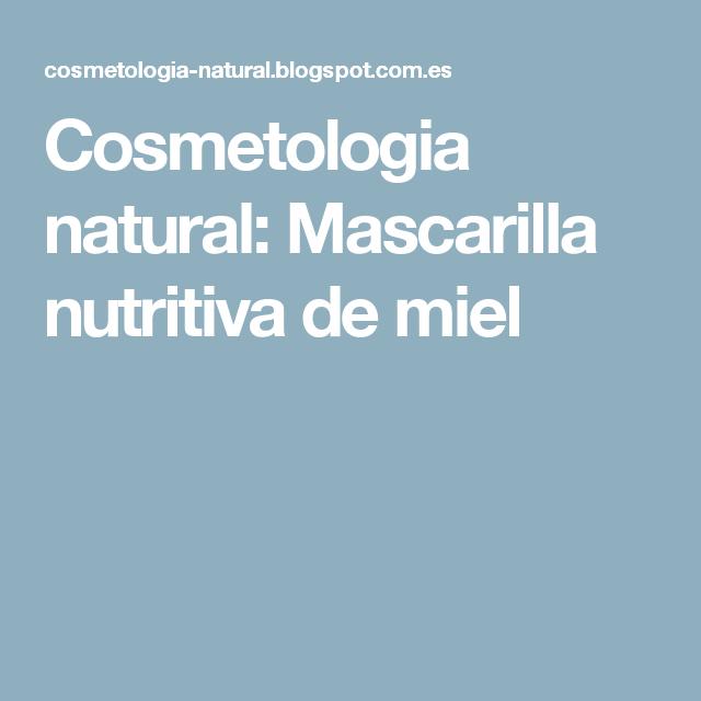Cosmetologia natural: Mascarilla nutritiva de miel