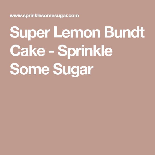 Super Lemon Bundt Cake Recipe Lemon Bundt Cake