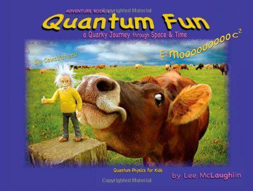 Quantum Fun: Book 1 - Einstein's Mind - Quantum Physics for Kids (Adventure Book) by Lee McLaughlin http://www.amazon.com/dp/0978620526/ref=cm_sw_r_pi_dp_gNTZtb0CZQ5ZAW0C