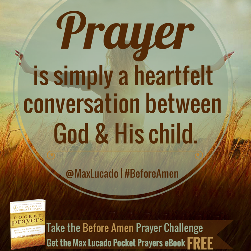 Prayer is simply a heartfelt conversation between God & His child. @Max Lucado #BeforeAmen http://bit.ly/BeforeAmen-PrayerChallenge …