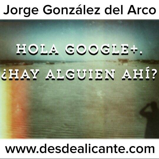 Hola Google+. ¿Hay alguien ahí?