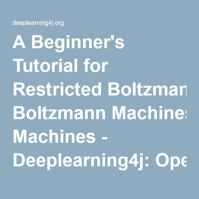 A Beginner's Tutorial for Restricted Boltzmann Machines