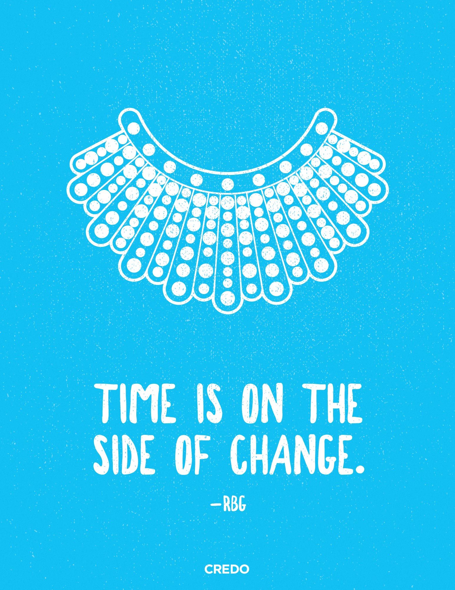 Time is on the side of change. RBG Tattoo quotes