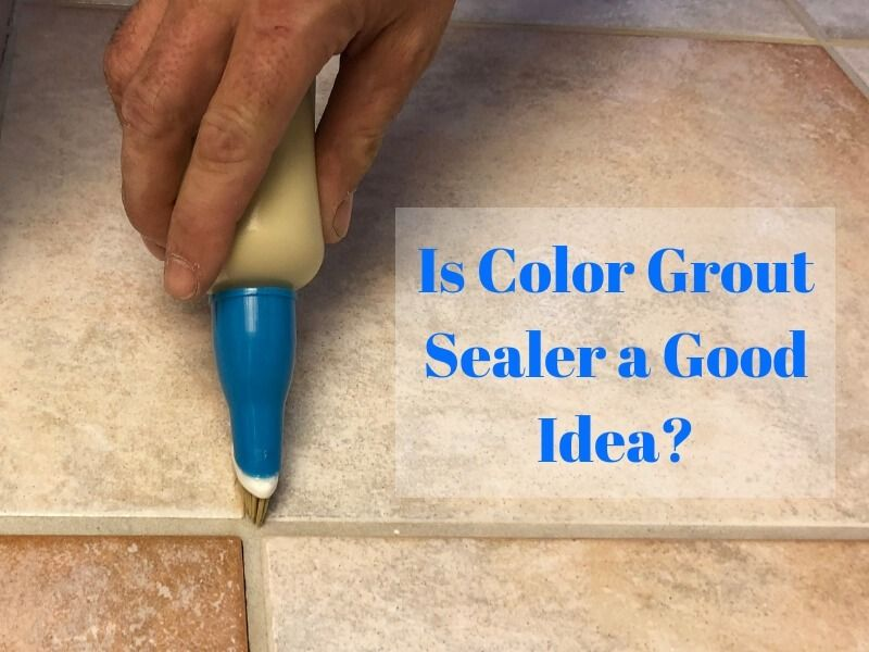 Color grout sealer. Is it right for you? Grout sealer