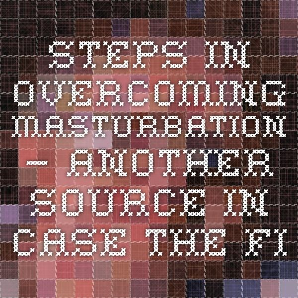 Steps in overcoming masturbation