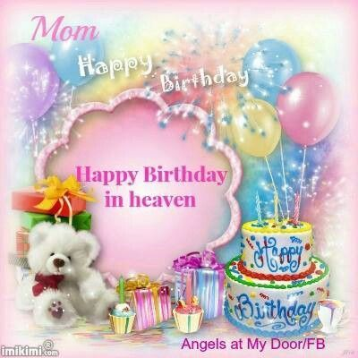 Happy Birthday To My Mom In Heaven Wow Happy Birthday Quotes