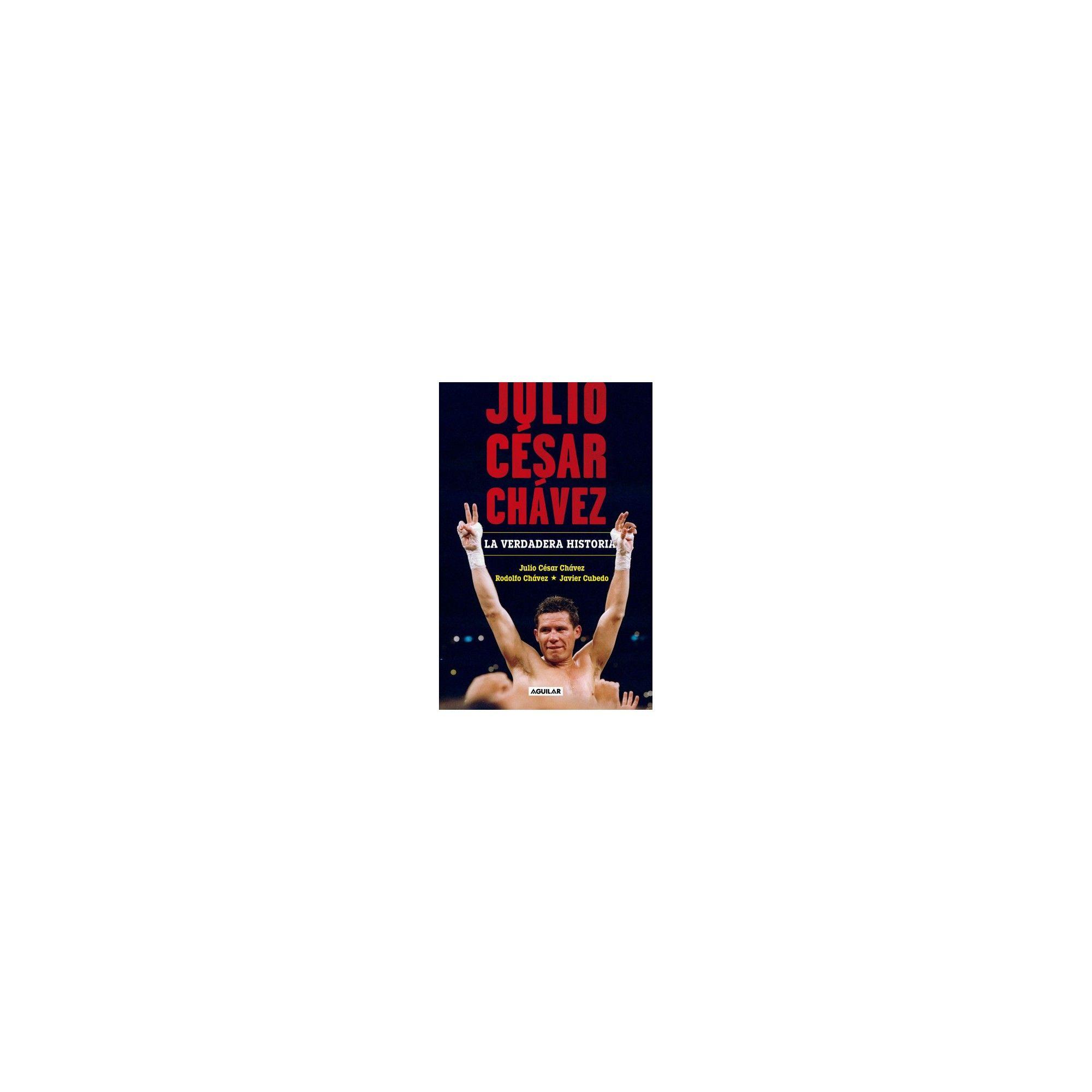 Julio César Chávez : La verdadera historia / The True Story - (Paperback)