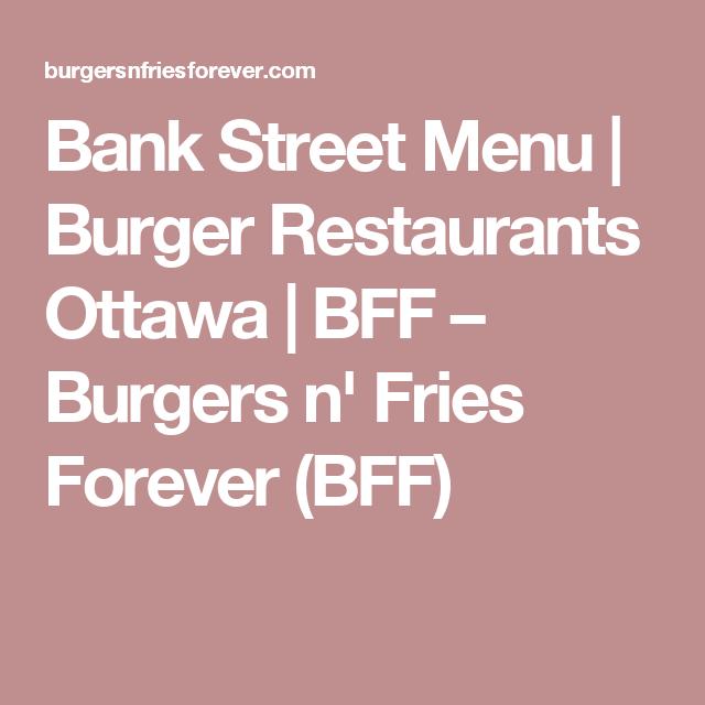Bank Street Menu Burger Restaurants Ottawa Bff Burgers N Fries Forever Bff Burger Restaurant Ottawa Restaurants Menu
