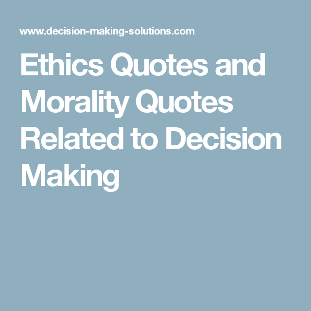 Ethics Quotes Ethics Quotes And Morality Quotes Related To Decision Making  Love .