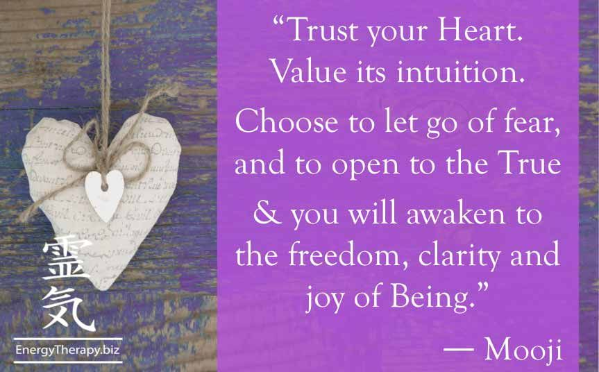Trust your Heart. Value its intuition.Choose to let go of fear, and to open to the True andyou will awaken to the freedom, clarity and joy of Being.