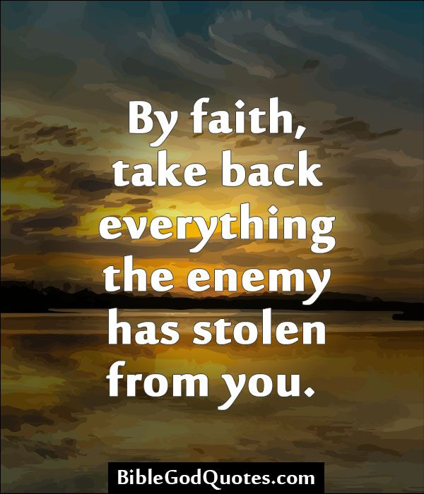 Best Quotes From Bible About Faith: By Faith, Take Back Everything The Enemy Has Stolen From