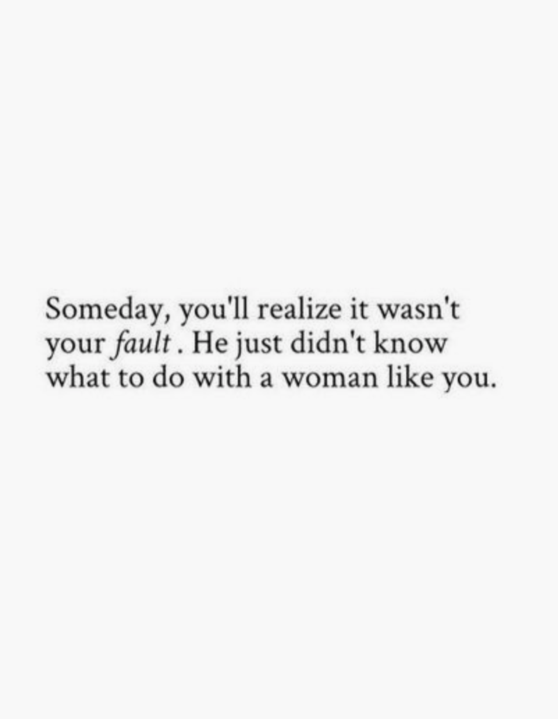 Someday I\'ll realize it wasn\'t my fault. You just didn\'t know what ...