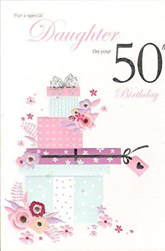 Daughter On Your 50th Birthday Birthday Card Icg Https Www Amazon Co Uk Dp B00cyf2wiw Ref Cm Sw R Pi D 50th Birthday Birthday Cards Happy Birthday Daughter