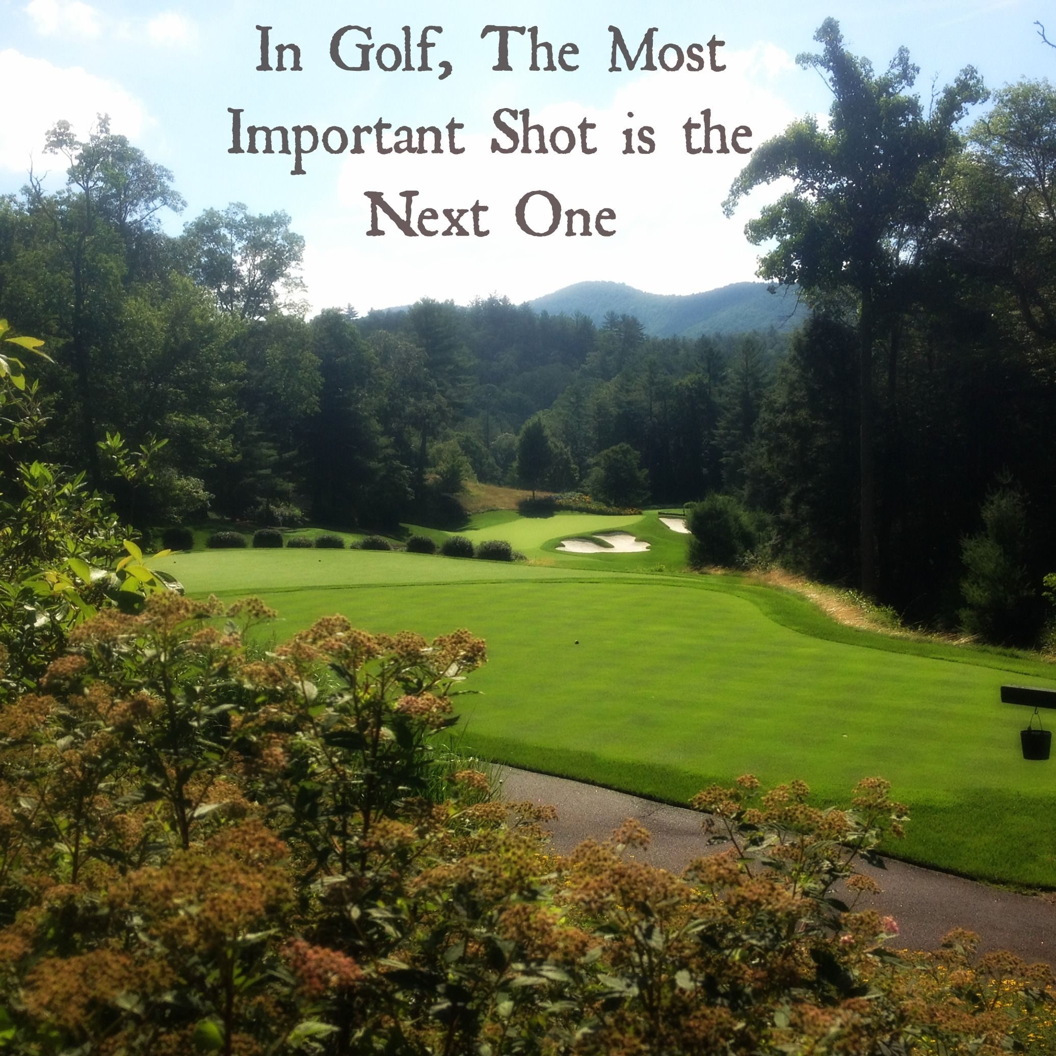 Golf And Life Quotes The Next Shot Is Always The Most Important Golf Motivation Life