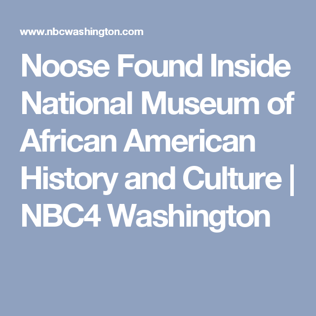 Noose Found Inside National Museum of African American History and Culture  | NBC4 Washington