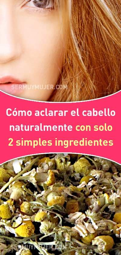 Cómo Aclarar El Cabello Naturalmente Con Solo 2 Simples Ingredientes Cabello Pelo Tinta Aclarar Rubio Sinquimicos Hair Beauty Hair Makeup Skin Care Tips