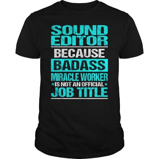 SOUND EDITOR Because BADASS Miracle Worker Isn't An Official Job Title T-Shirts, Hoodies, Sweatshirts, Tee Shirts (22.99$ ==> Shopping Now!)