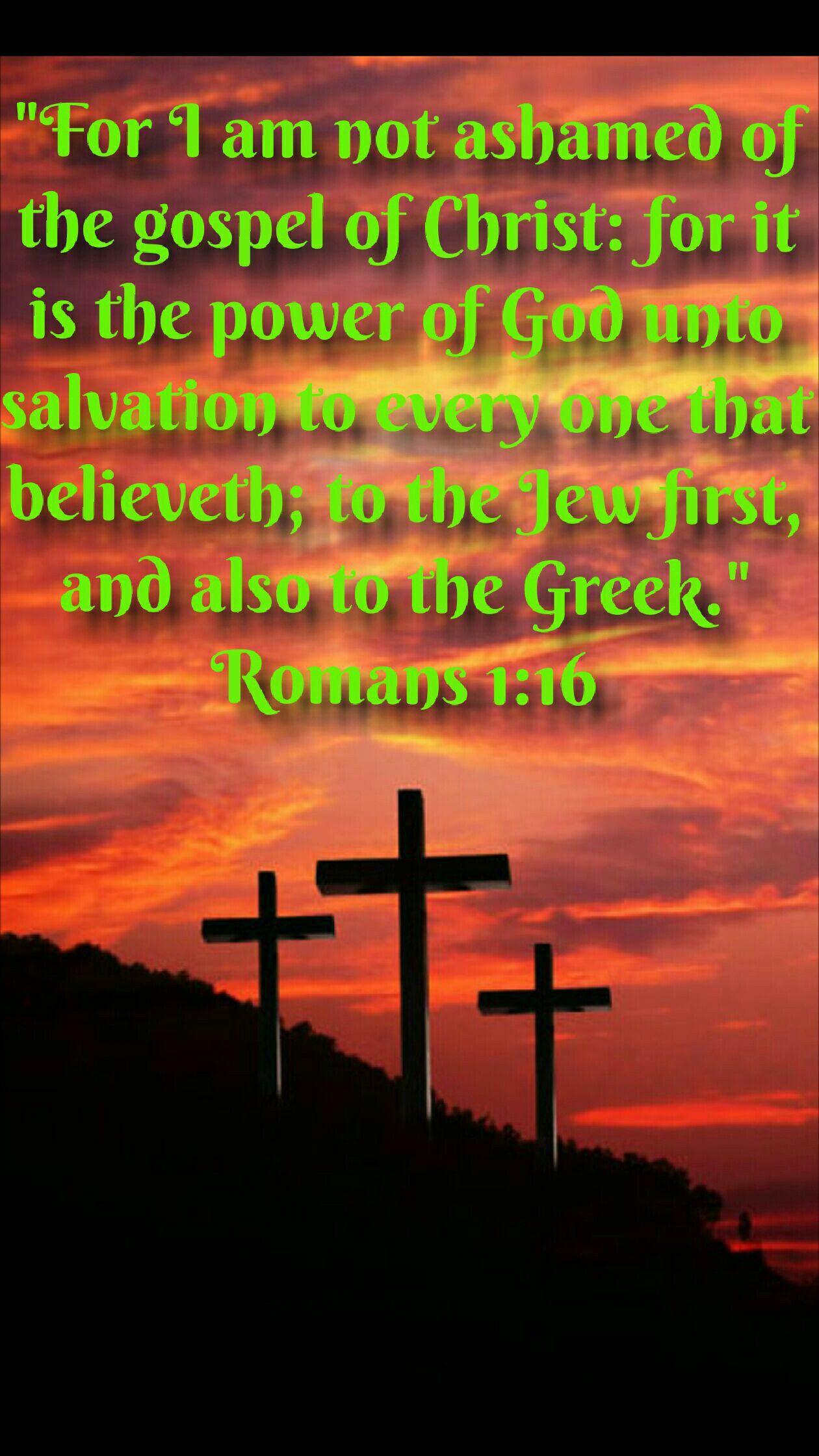 Romans 1 16 Kjv For I Am Not Ashamed Of The Gospel Of Christ