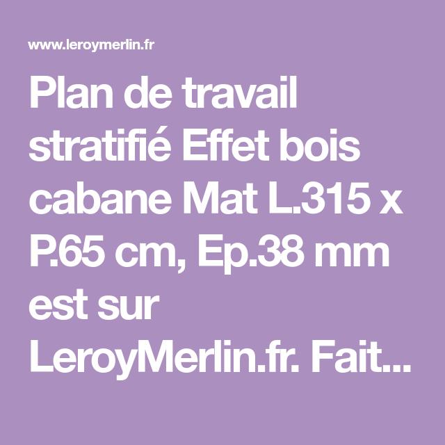 93f8d72ec73 Plan de travail stratifié Effet bois cabane Mat L.315 x P.65 cm