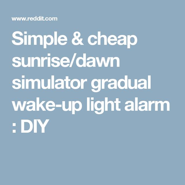 Simple Cheap Sunrise Dawn Simulator Gradual Wake Up Light Alarm Diy Wake Up Diy