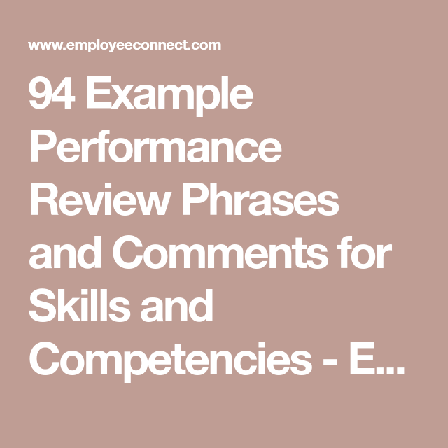 94 Example Performance Review Phrases And Comments For Skills And Competencies Employeeconnect Performance Reviews Employee Performance Review Work Goals