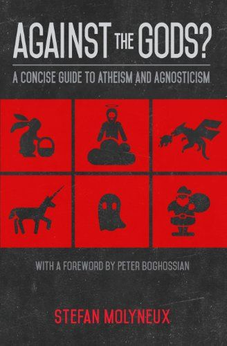 Against The Gods A Concise Guide To Atheism And Agnosticism Freedomain Radio Http Holesinthefoam Us Against The G Agnostic Books To Read Online Atheism