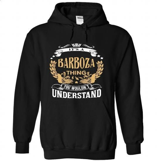 BARBOZA .Its a BARBOZA Thing You Wouldnt Understand - T - #oversized hoodie #dressy sweatshirt. PURCHASE NOW => https://www.sunfrog.com/LifeStyle/BARBOZA-Its-a-BARBOZA-Thing-You-Wouldnt-Understand--T-Shirt-Hoodie-Hoodies-YearName-Birthday-9211-Black-Hoodie.html?68278
