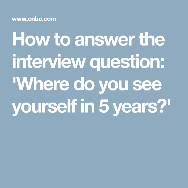 how to answer the interview question where do you see yourself in 5 years