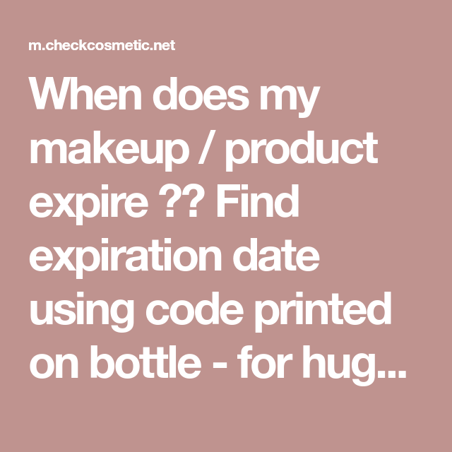 When does my makeup / product expire ?? Find expiration