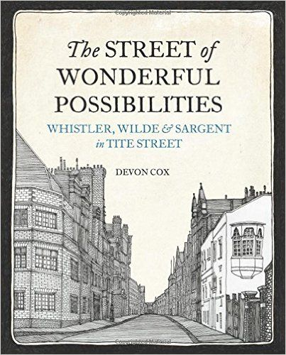 The street of wonderful possibilities: Whistler, Wilde & Sargent in Tite Street , Devon Cox, 2015