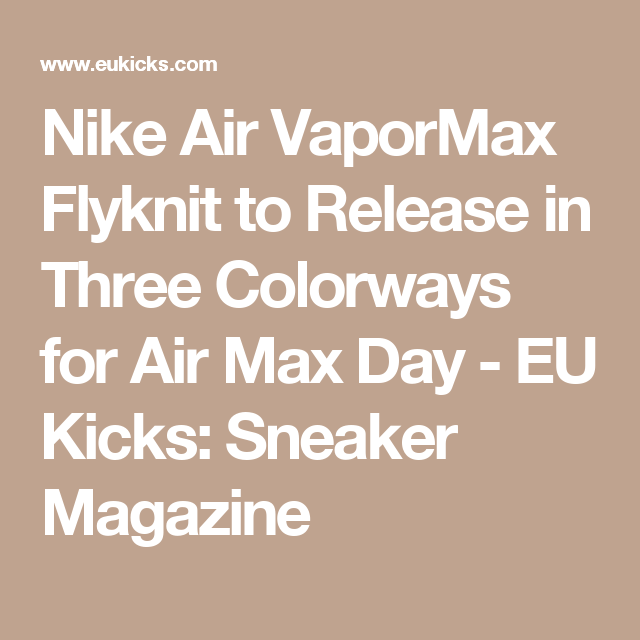 a1cd253ff13b5 Nike Air VaporMax Flyknit to Release in Three Colorways for Air Max Day - EU  Kicks