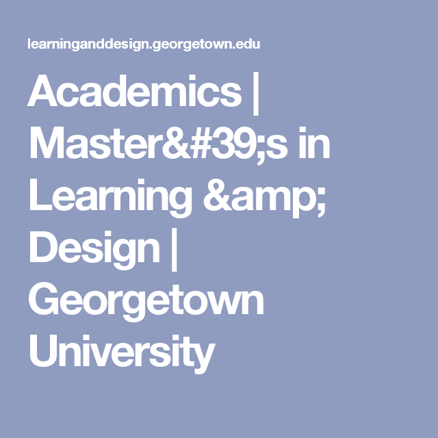 Academics Learning Design And Technology Georgetown University Georgetown University Academics Learning
