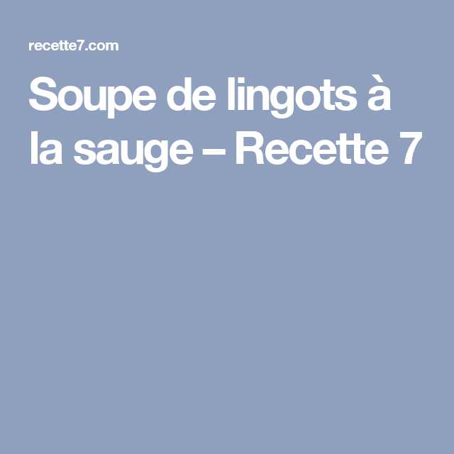 Soupe de lingots à la sauge – Recette 7